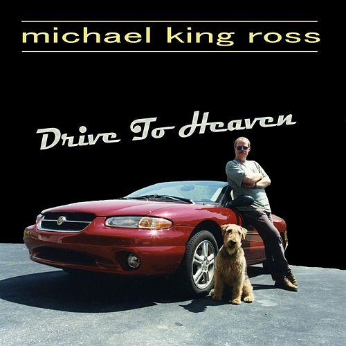 Drive to Heaven by Michael King Ross