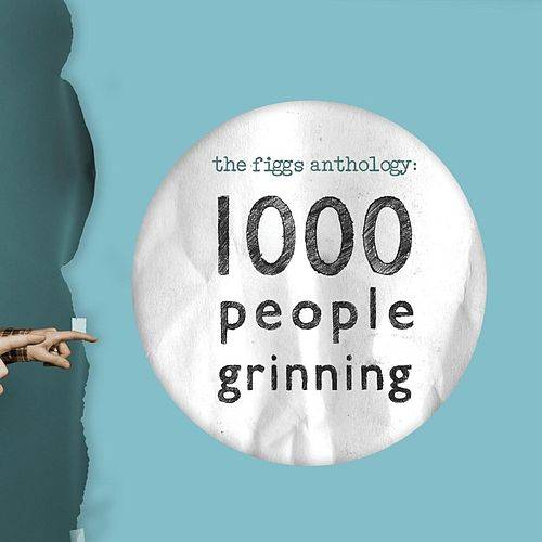 The Figgs Anthology: 1000 People Grinning by The Figgs