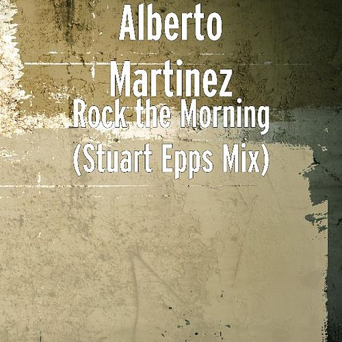 Rock the Morning (Stuart Epps Mix) by Alberto Martinez