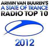 A State Of Trance Radio Top 10 - 2012 by Various Artists
