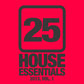 25 House Essentials 2013, Vol. 1 by Various Artists