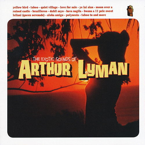 The Exotic Sounds of Arthur Lyman by Arthur Lyman