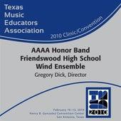 2010 Texas Music Educators Association (TMEA): AAAA Honor Band Friendswood High School Wind Ensemble by Various Artists