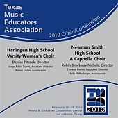 2010 Texas Music Educators Association (TMEA): Harlingen High School Varsity Women's Choir & Newman Smith High School A Cappella Choir by Various Artists