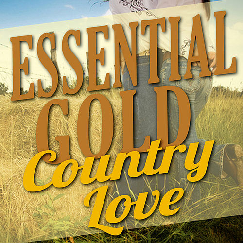 Essential Gold - Country Love by Various Artists