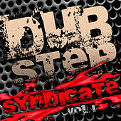 Dubstep Syndicate Vol. 1 (Best of Top Electronic Dance Hits, Dub, Brostep, Electrostep, Psystep, Chillstep, Rave Anthems) by Various Artists