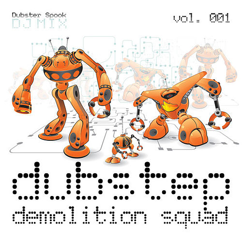 Dubstep Demolition Squad Vol. 1 (Best of Top Electronic Dance Hits, Dub, Brostep, Electrostep, Psystep, Chillstep, Rave Anthems) by Various Artists