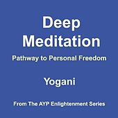 Deep Meditation: Pathway to Personal Freedom (2012 Edition) by Yogani