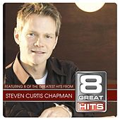 8 Great Hits by Steven Curtis Chapman