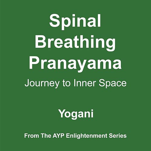 Spinal Breathing Pranayama: Journey to Inner Space (2012 Edition) by Yogani