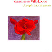 Guitar Music Of Villa - Lobos by Joseph Bacon