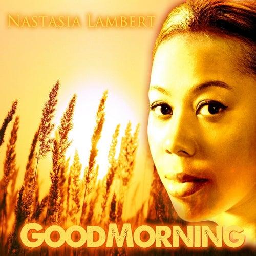 Goodmorning by Nastasia Lambert