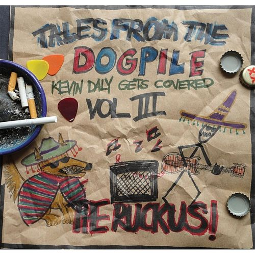 Tales from the Dogpile Kevin Daly Gets Covered, Vol. 3 (The Ruckus) by Various Artists