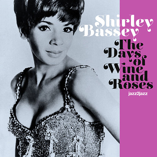 The Days of Wine and Roses by Shirley Bassey