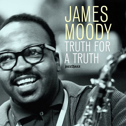 Truth for a Truth - European Sessions 1949-1951 by James Moody