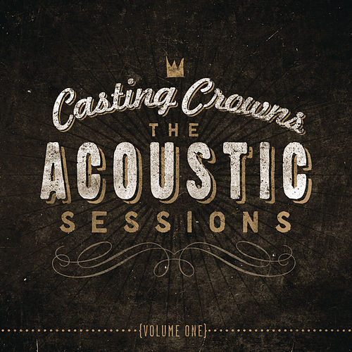 The Acoustic Sessions:  Volume One by Casting Crowns