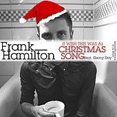 (I Wish This Was A) Christmas Song by Frank Hamilton
