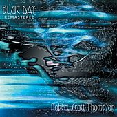 Blue Day (2012 Remaster) by Robert Scott Thompson