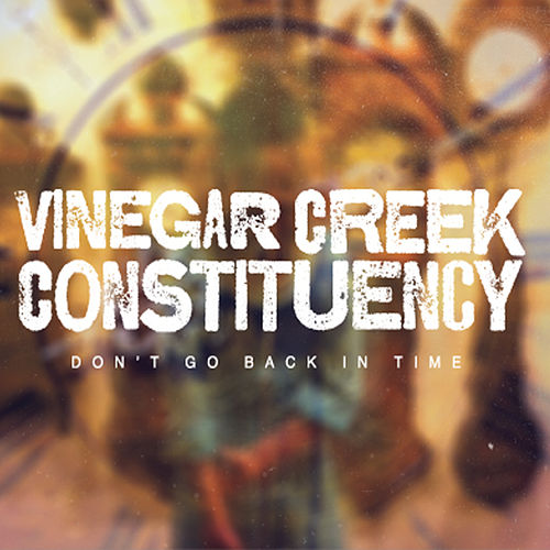 Don't Go Back in Time by The Vinegar Creek Constituency