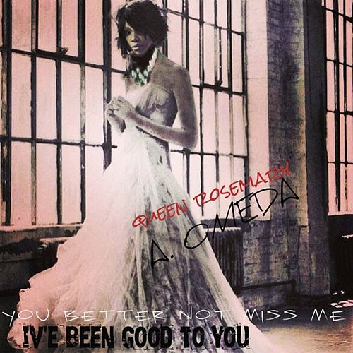 I've Been Good to You by Queen Rosemary A. Omeda