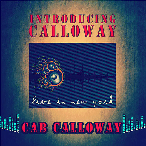 Introducing Calloway - Live in New York by Cab Calloway