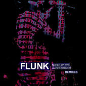 Queen Of The Underground Remixes by Flunk