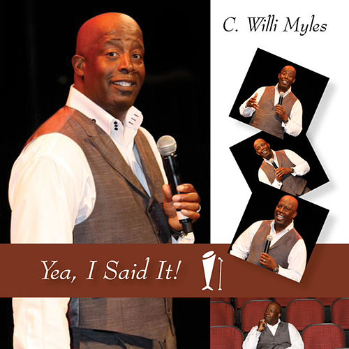 Yea, I Said It by C Willi Myles
