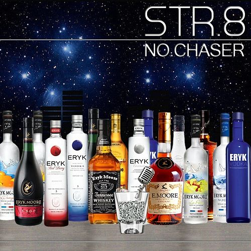 STR.8 No Chaser by Eryk Moore