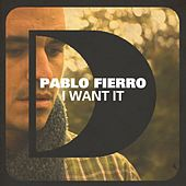 I Want It by Pablo Fierro
