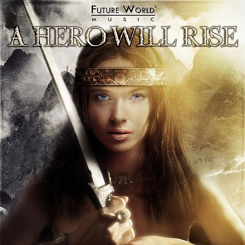 A Hero Will Rise by Future World Music