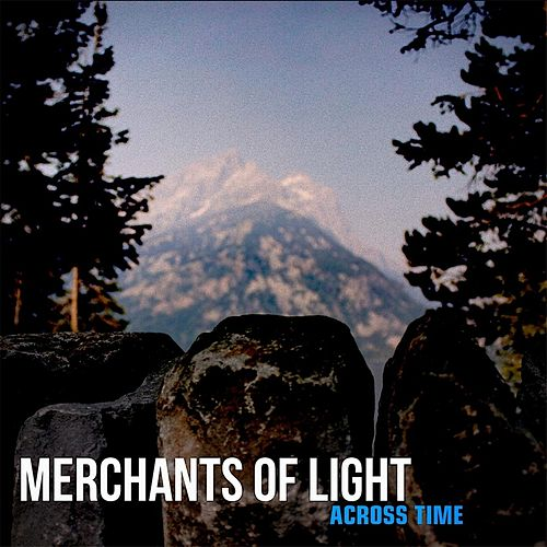 Across Time by Merchants of Light