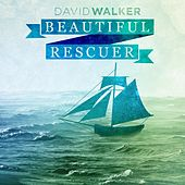 Beautiful Rescuer - Single by David Walker