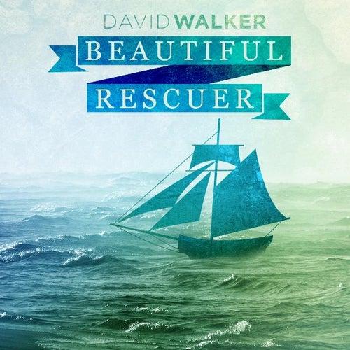 Beautiful Rescuer - Single by David Walker