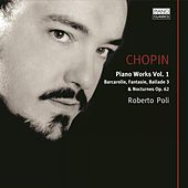 Chopin Piano Works Vol. 1, Bacarolle, Fantaisie, Ballade 3& Nocturnes Op. 62 by Roberto Poli