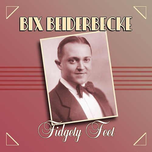 Fidgety Feet by Bix Beiderbecke