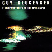 Flying Vegetables Of The Apocalypse by Guy Klucevsek