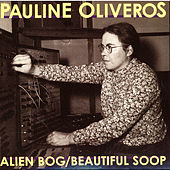 Alien Bog / Beautiful Soop by Pauline Oliveros