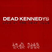 Live At The Deaf Club by Dead Kennedys