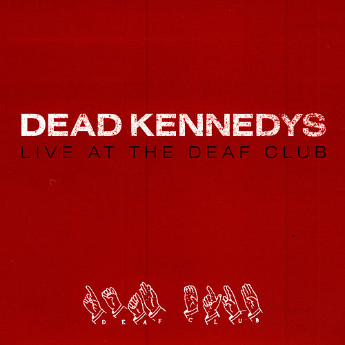 Live At The Deaf Club von Dead Kennedys