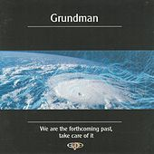 We Are The Forthcoming Past, Take Care of It by Grundman