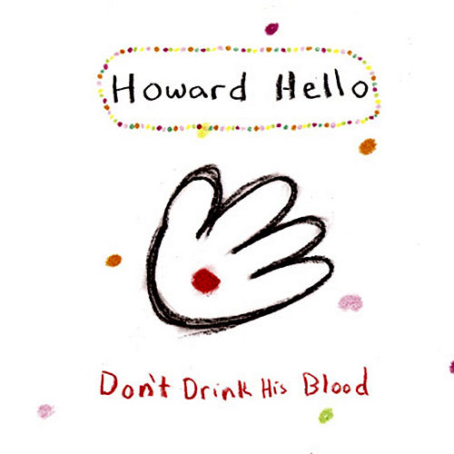 Don't Drink His Blood by Howard Hello