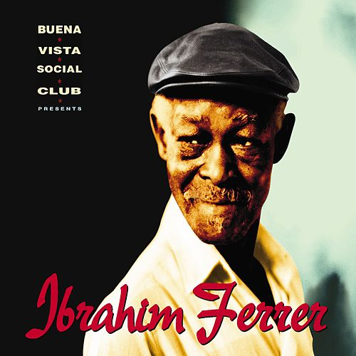 Buena Vista Social Club presents Ibrahim Ferrer by Ibrahim Ferrer