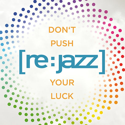 Don't Push Your Luck by [re:jazz]