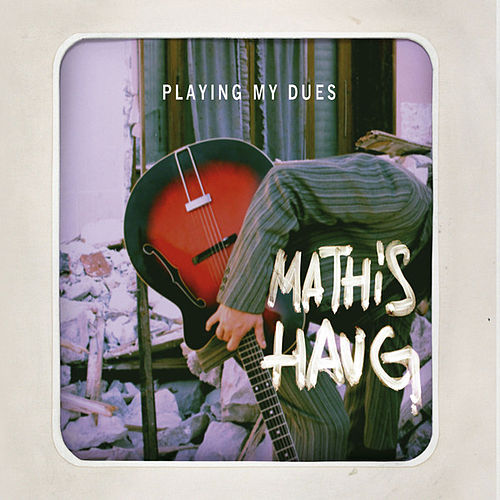 Playing my dues by Mathis Haug