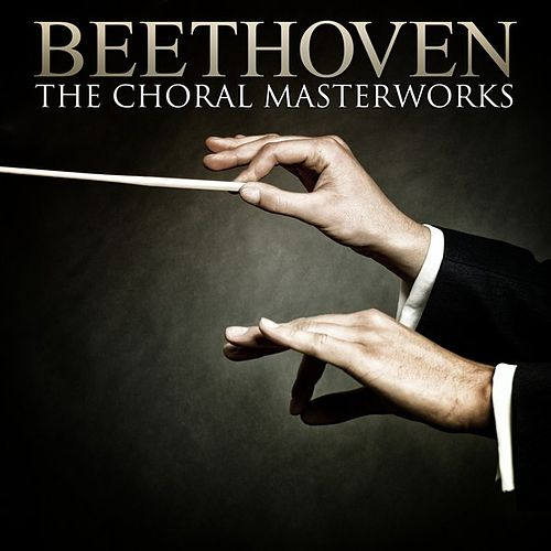 Beethoven: The Choral Masterworks by Various Artists