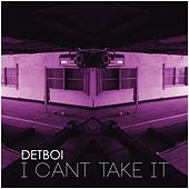 I Can't Take It by Detboi