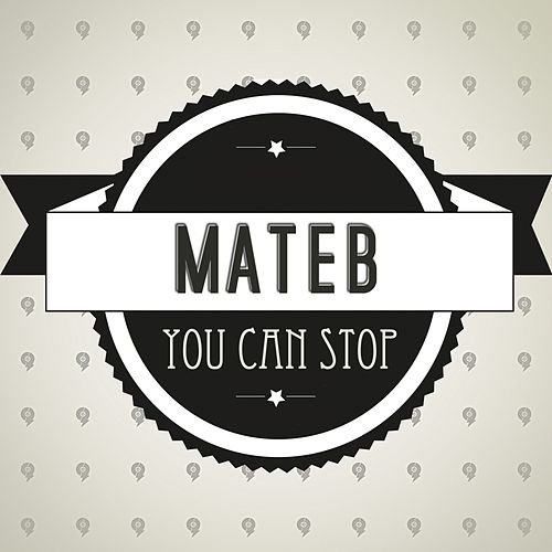 You Can Stop - Single by Mateb