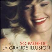 So Pathetic by La Grande Illusion