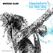Hasnaduro / Im Nin'alu - Remixes by Watcha Clan