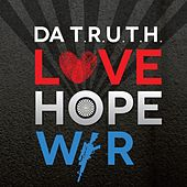 Love, Hope, War by Da' T.R.U.T.H.
